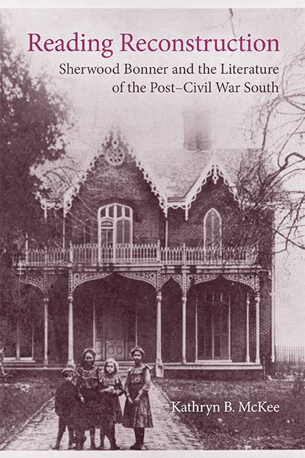Reading Reconstruction: Sherwood Bonner and the Literature of the Post-Civil War South